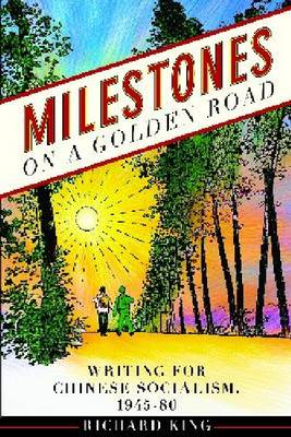 Milestones on a Golden Road: Writing for Chinese Socialism, 1945-80 - Contemporary Chinese Studies (Hardback)