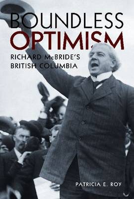 Boundless Optimism: Richard McBride's British Columbia (Hardback)