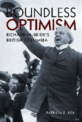 Boundless Optimism: Richard McBride's British Columbia (Paperback)