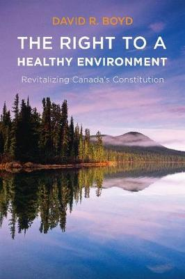 The Right to a Healthy Environment: Revitalizing Canada's Constitution - Law and Society (Hardback)