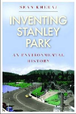 Inventing Stanley Park: An Environmental History - Nature | History | Society (Paperback)