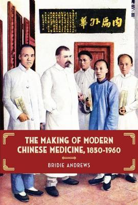 The Making of Modern Chinese Medicine, 1850-1960 - Contemporary Chinese Studies (Paperback)