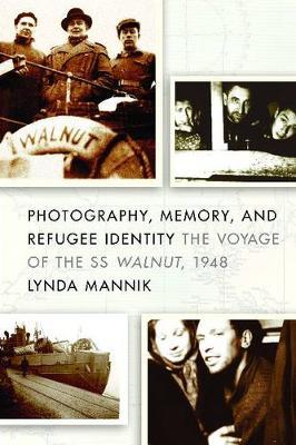 Photography, Memory, and Refugee Identity: The Voyage of the SS Walnut, 1948 (Hardback)