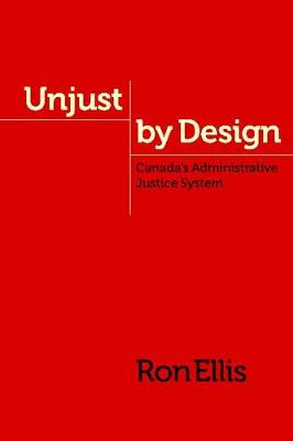 Unjust by Design: Canada's Administrative Justice System - Law and Society (Hardback)