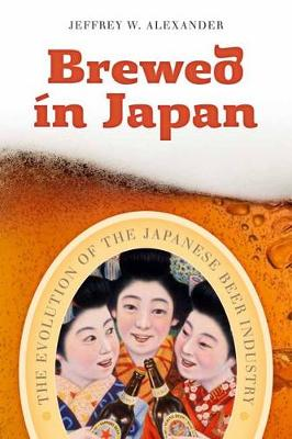 Brewed in Japan: The Evolution of the Japanese Beer Industry (Paperback)