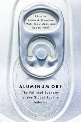 Aluminum Ore: The Political Economy of the Global Bauxite Industry (Paperback)
