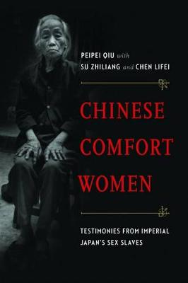 Chinese Comfort Women: Testimonies from Imperial Japan's Sex Slaves - Contemporary Chinese Studies (Paperback)