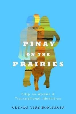 Pinay on the Prairies: Filipino Women and Transnational Identities (Hardback)