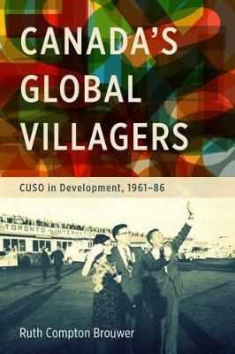 Canada's Global Villagers: CUSO in Development, 1961-86 (Paperback)