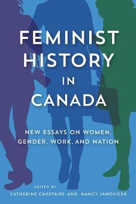 Feminist History in Canada: New Essays on Women, Gender, Work, and Nation (Paperback)