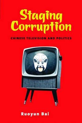 Staging Corruption: Chinese Television and Politics - Contemporary Chinese Studies (Paperback)