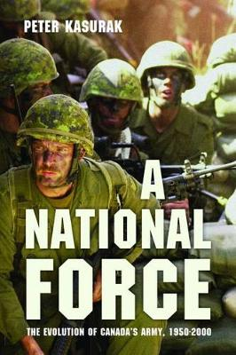 A National Force: The Evolution of Canada's Army, 1950-2000 - Studies in Canadian Military History (Paperback)