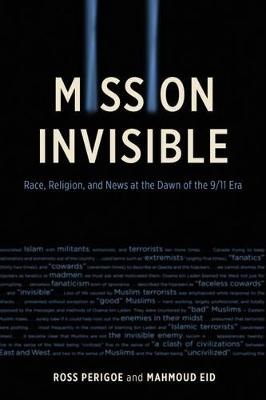 Mission Invisible: Race, Religion, and News at the Dawn of the 9/11 Era (Paperback)