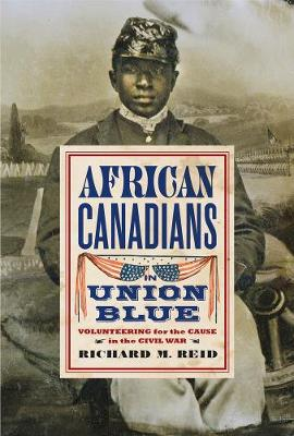 African Canadians in Union Blue: Volunteering for the Cause in the Civil War - Studies in Canadian Military History (Paperback)