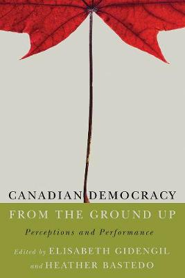 Canadian Democracy from the Ground Up: Perceptions and Performance (Hardback)