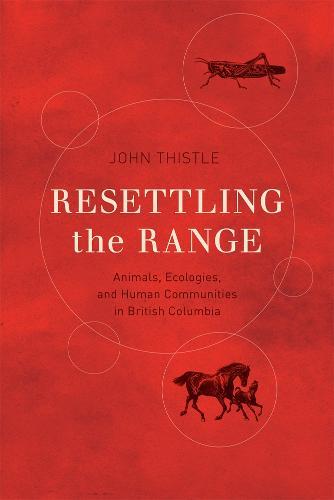 Resettling the Range: Animals, Ecologies, and Human Communities in British Columbia - Nature | History | Society (Hardback)