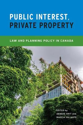 Public Interest, Private Property: Law and Planning Policy in Canada (Paperback)