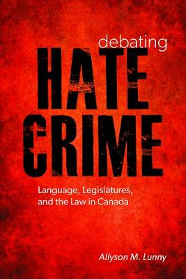 Debating Hate Crime: Language, Legislatures, and the Law in Canada - Law and Society (Paperback)
