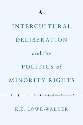 Intercultural Deliberation and the Politics of Minority Rights (Paperback)