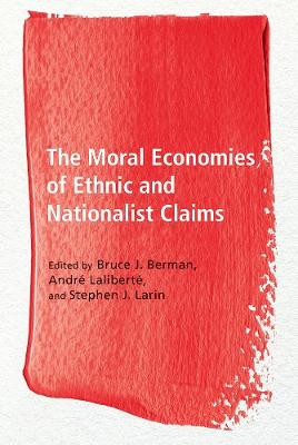 The Moral Economies of Ethnic and Nationalist Claims - Ethnicity and Democratic Governance (Paperback)