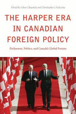 The Harper Era in Canadian Foreign Policy: Parliament, Politics, and Canada's Global Posture (Hardback)
