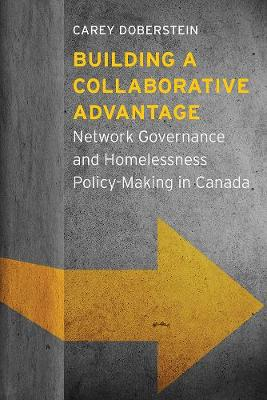 Building a Collaborative Advantage: Network Governance and Homelessness Policy-Making in Canada (Hardback)