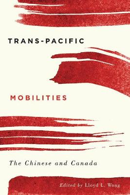 Trans-Pacific Mobilities: The Chinese and Canada (Paperback)
