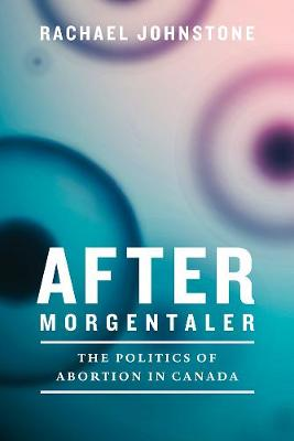 Cover After Morgentaler: The Politics of Abortion in Canada