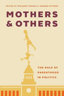Mothers and Others: The Role of Parenthood in Politics (Hardback)