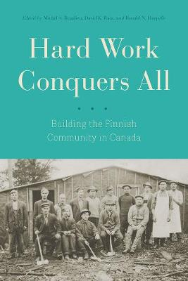 Hard Work Conquers All: Building the Finnish Community in Canada (Hardback)