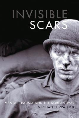 Invisible Scars: Mental Trauma and the Korean War - Studies in Canadian Military History (Hardback)