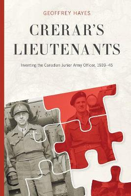Crerar's Lieutenants: Inventing the Canadian Junior Army Officer, 1939-45 - Studies in Canadian Military History (Hardback)