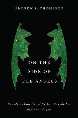 On the Side of the Angels: Canada and the United Nations Commission on Human Rights (Paperback)