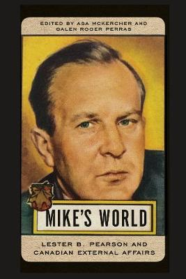 Mike's World: Lester B. Pearson and Canadian External Affairs (Hardback)