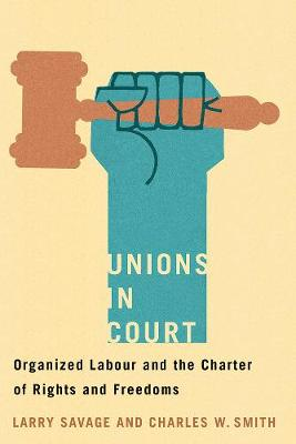 Unions in Court: Organized Labour and the Charter of Rights and Freedoms - Law and Society (Paperback)