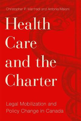 Health Care and the Charter: Legal Mobilization and Policy Change in Canada - Law and Society (Hardback)