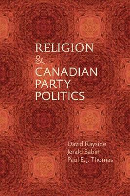 Religion and Canadian Party Politics (Paperback)
