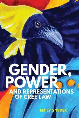 Gender, Power, and Representations of Cree Law (Paperback)