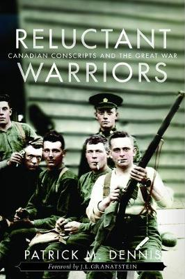 Reluctant Warriors: Canadian Conscripts and the Great War - Studies in Canadian Military History (Hardback)