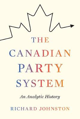 The Canadian Party System: An Analytic History (Hardback)