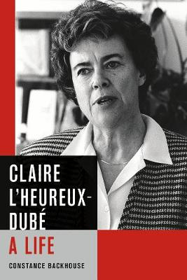 Claire L'Heureux-Dube: A Life - Law and Society (Hardback)