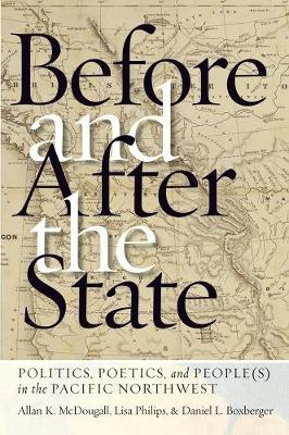 Before and After the State: Politics, Poetics, and People(s) in the Pacific Northwest (Paperback)
