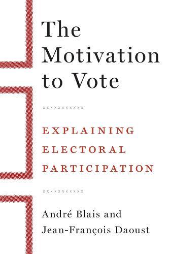 The Motivation to Vote: Explaining Electoral Participation (Hardback)