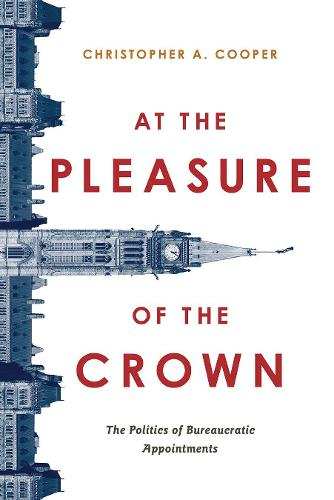 At the Pleasure of the Crown: The Politics of Bureaucratic Appointments (Hardback)