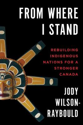 From Where I Stand: Rebuilding Indigenous Nations for a Stronger Canada (Paperback)