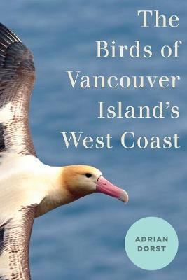 The Birds of Vancouver Island's West Coast (Hardback)