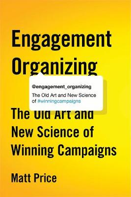Engagement Organizing: The Old Art and New Science of Winning Campaigns (Paperback)