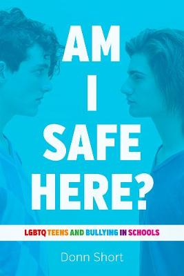 Am I Safe Here?: LGBTQ Teens and Bullying in Schools (Paperback)