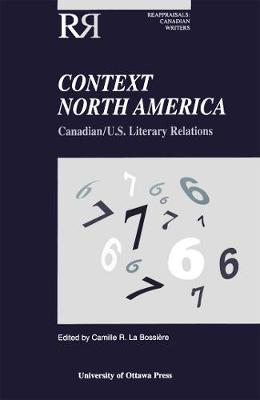 Context North America: Canadian-U.S. Literary Relations - Reappraisals: Canadian Writers (Paperback)