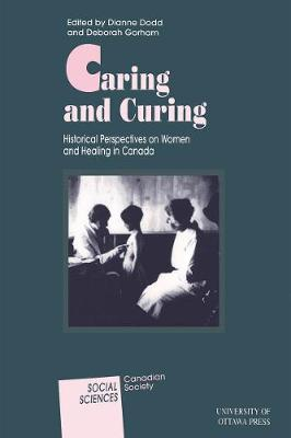 Caring and Curing: Historical Perspectives on Women and Healing in Canada - Social Sciences (Paperback)